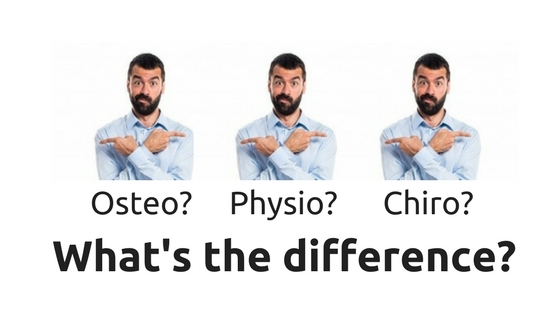 PHYSIO, CHIRO OR OSTEO?